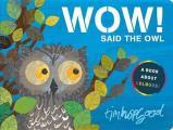 Wow! Said the Owl