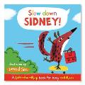 Slow Down, Sidney!: a Lift-the-flap Book for Toddlers