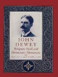 John Dewey: Religious Faith and Democratic Humanism
