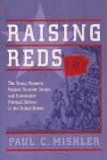 Raising Reds The Young Pioneers Radical Summer Camps & Communist Political Culture in the United States