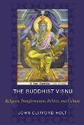 The Buddhist Visnu: Religious Transformations, Politics, and Culture