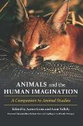 Animals & the Human Imagination A Companion to Animal Studies