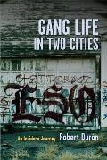 Gang Life in Two Cities An Insiders Journey