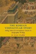 The Korean Vernacular Story: Telling Tales of Contemporary Chosŏn in Sinographic Writing