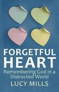 Forgetful Heart: Remembering God in a Distracted Wprld