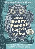What Every Parent Needs To Know: How To Help Your Child Get the Most Out of Primary School