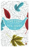 Love in a Dish and Other Pieces. by M.F.K. Fisher