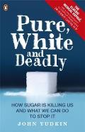 Pure White & Deadly How Sugar Is Killing Us & What We Can Do To Stop It