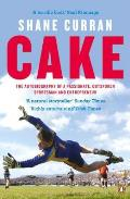 Cake: The Autobiography of a Passionate Outspoken Sportsman and Entre