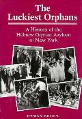 Luckiest Orphans A History of the Hebrew Orphan Asylum of New York