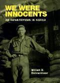 We Were Innocents An Infantryman in Korea
