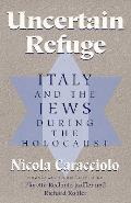 Uncertain Refuge Italy & The Jews During