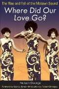 Where Did Our Love Go The Rise & Fall of the Motown Sound