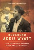 Reverend Addie Wyatt: Faith and the Fight for Labor, Gender, and Racial Equality