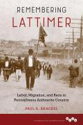 Remembering Lattimer: Labor, Migration, and Race in Pennsylvania Anthracite Country