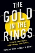 Gold in the Rings The People & Events That Transformed the Olympic Games