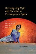 Reconfiguring Myth and Narrative in Contemporary Opera: Osvaldo Golijov, Kaija Saariaho, John Adams, and Tan Dun
