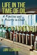 Life In The Time Of Oil A Pipeline & Poverty In Chad