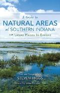 A Guide to Natural Areas of Southern Indiana: 119 Unique Places to Explore