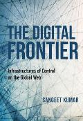 The Digital Frontier: Infrastructures of Control on the Global Web