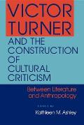Victor Turner & the Construction of Cultural Criticism