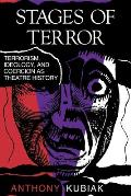 Stages of Terror Terrorism Ideology & Coercion as Theatre History