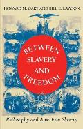 Between Slavery & Freedom Philosophy & American Slavery