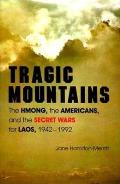 Tragic Mountains The Hmong the Americans & the Secret Wars for Laos 1942 1992