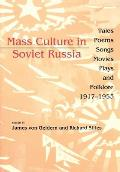 Mass Culture in Soviet Russia Tales Poems Songs Movies Plays & Folklore 1917 1953