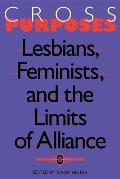 Cross Purposes Lesbians Feminists & the Limits of Alliance