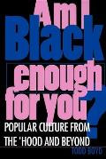 Am I Black Enough for You?: Popular Culture from the 'hood and Beyond