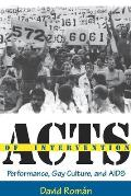 Acts of Intervention Performance Gay Culture & AIDS