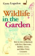 Wildlife in the Garden How to Live in Harmony with Deer Raccoons Rabbits Crows & Other Pesky Creatures Expanded Edition