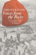 Voices from the Rocks Nature Culture & History in the Matopos Hills of Zimbabwe