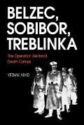 Belzec Sobibor Treblinka The Operation Reinhard Death Camps