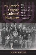 The Jewish Origins of Cultural Pluralism: The Menorah Association and American Diversity