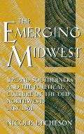 The Emerging Midwest: Upland Southerners and the Political Culture of the Old Northwest, 1787-1861