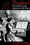 Brahmsas Vocal Duets and Quartets with Piano: A Guide with Full Texts and Translations