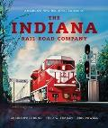 The Indiana Rail Road Company, Revised and Expanded Edition: America's New Regional Railroad