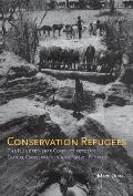 Conservation Refugees The Hundred Year Conflict Between Global Conservation & Native Peoples