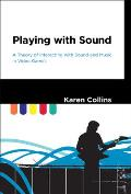 Playing with Sound A Theory of Interacting with Sound & Music in Video Games