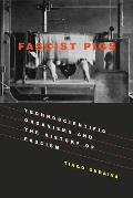 Fascist Pigs: Technoscientific Organisms and the History of Fascism