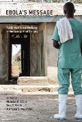 Ebola's Message: Public Health and Medicine in the Twenty-First Century