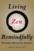 Living Zen Remindfully Retraining Subconscious Awareness