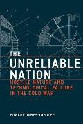 The Unreliable Nation: Hostile Nature and Technological Failure in the Cold War