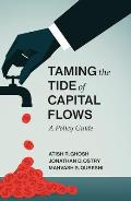 Taming the Tide of Capital Flows: A Policy Guide
