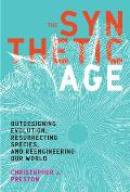 Synthetic Age Outdesigning Evolution Resurrecting Species & Reengineering Our World