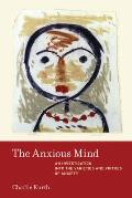 The Anxious Mind: An Investigation Into the Varieties and Virtues of Anxiety
