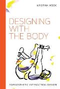 Designing with the Body: Somaesthetic Interaction Design