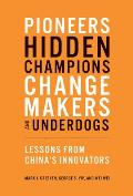 Pioneers Hidden Champions Changemakers & Underdogs Lessons from Chinas Innovators